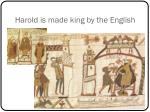 harold is made king by the english