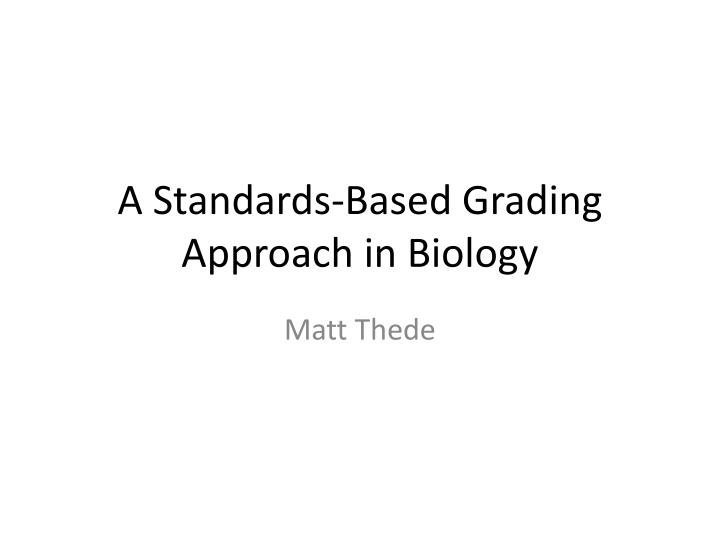 a standards based grading approach in biology n.