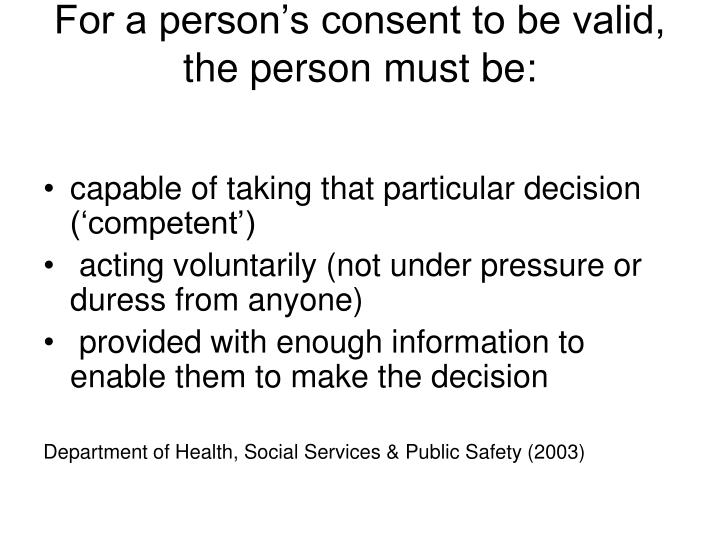 For a person's consent to be valid, the person must be: