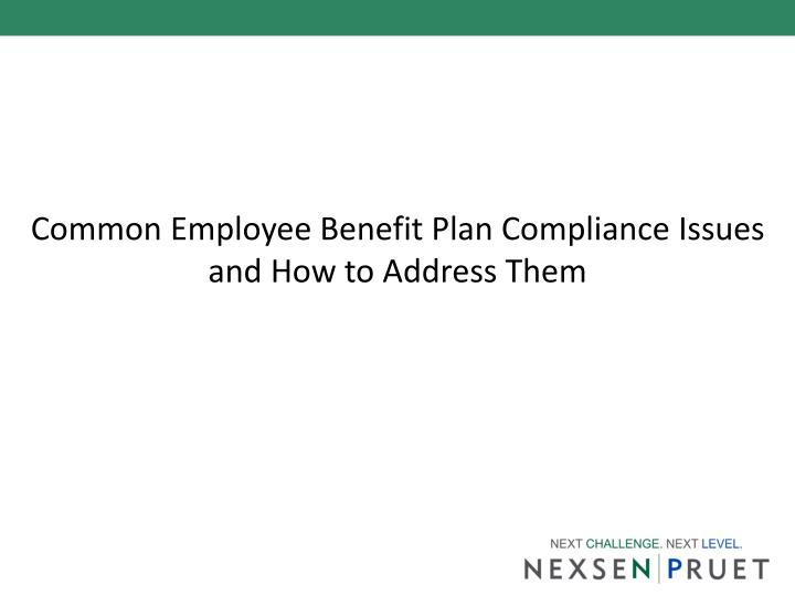 common employee benefit plan compliance issues and how to address them n.