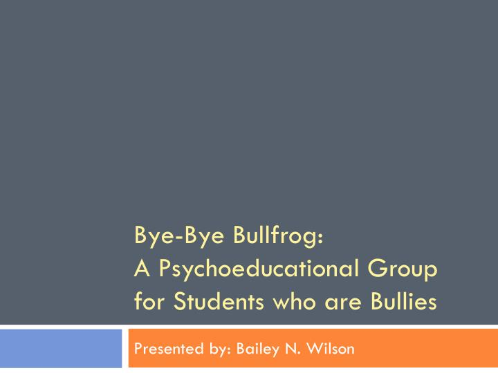 bye bye bullfrog a psychoeducational group for students who are bullies n.