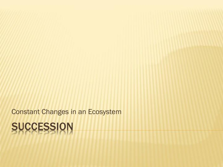 constant changes in an ecosystem n.