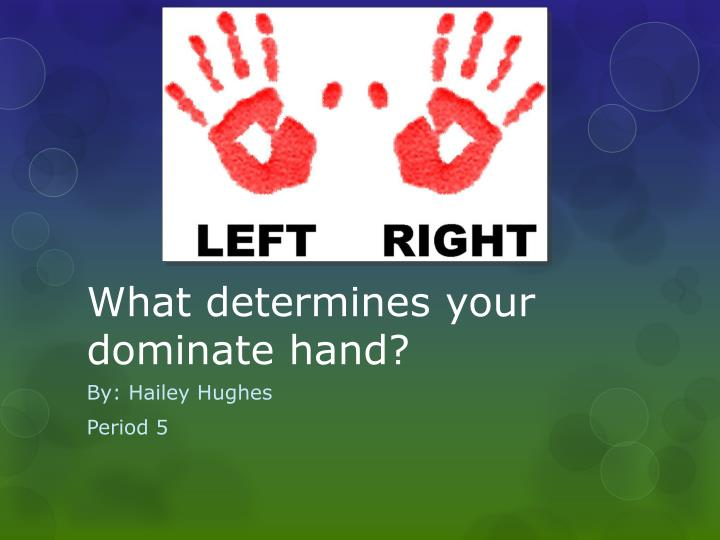 what determines your dominate hand n.