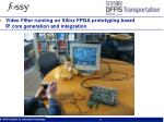 video filter running on xilinx fpga prototyping board ip core generation and integration