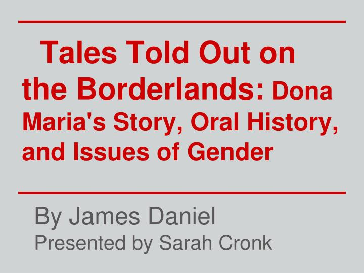 tales told out on the borderlands dona maria s story oral history and issues of gender n.