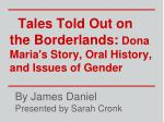 tales told out on the borderlands dona maria s story oral history and issues of gender