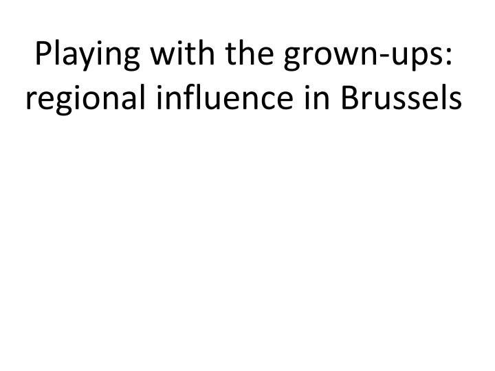 playing with the grown ups regional influence in brussels n.