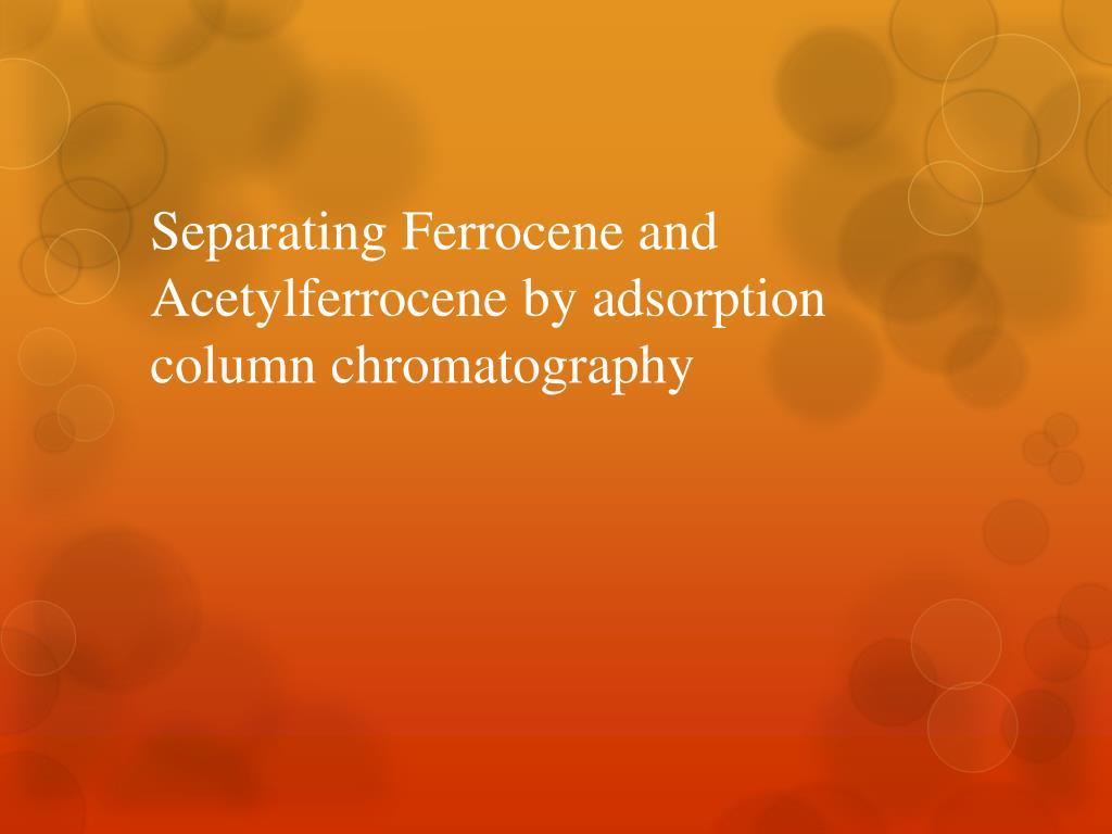 separating ferrocene and acetylferrocene by adsorption column chromatography