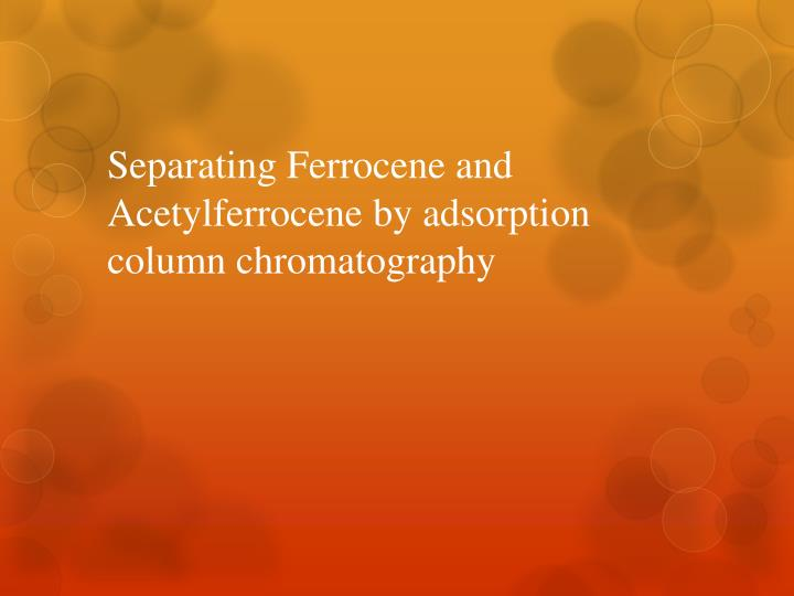 separating ferrocene and acetylferrocene by adsorption column chromatography n.