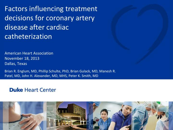 factors influencing treatment decisions for coronary artery disease after cardiac catheterization n.