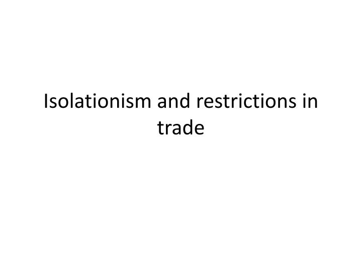 isolationism and restrictions in trade n.