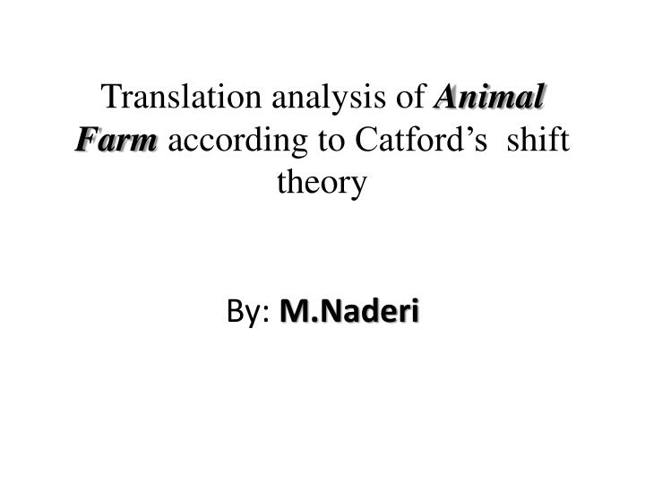 translation analysis of animal farm according to catford s shift theory by m naderi n.