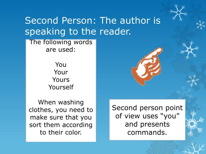 Second Person: The author is speaking to the reader.