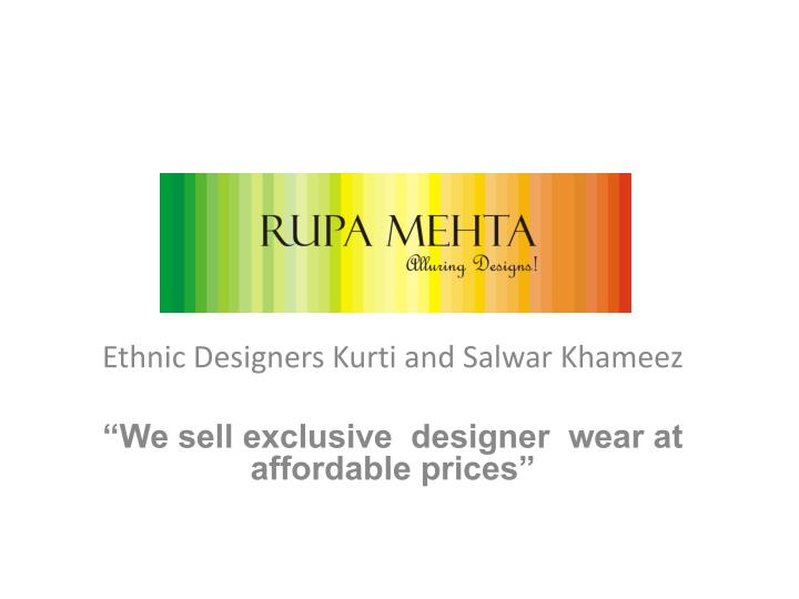 ethnic designers kurti and salwar khameez we sell exclusive designer wear at affordable prices n.