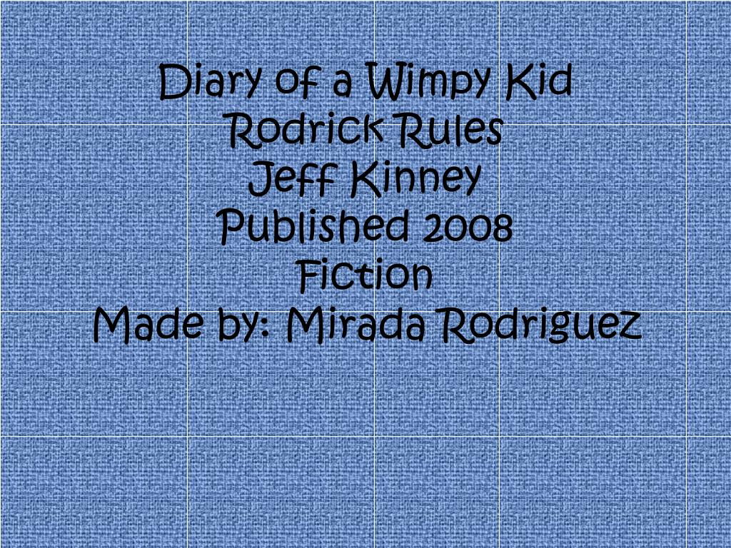 Ppt Diary Of A Wimpy Kid Rodrick Rules Jeff Kinney Published 2008 Fiction Made By Mirada Rodriguez Powerpoint Presentation Id 2218219