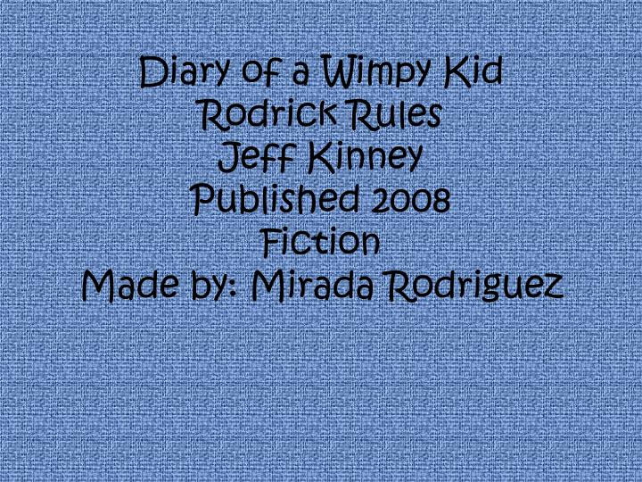 diary of a wimpy kid rodrick rules jeff kinney published 2008 fiction made by mirada rodriguez n.