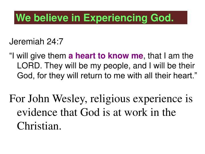 We believe in Experiencing God.