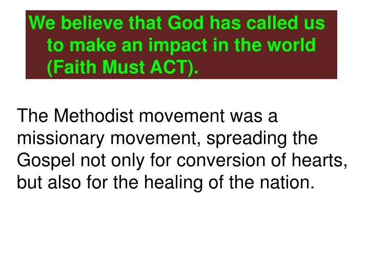 We believe that God has called us to make an impact in the world (Faith Must ACT).