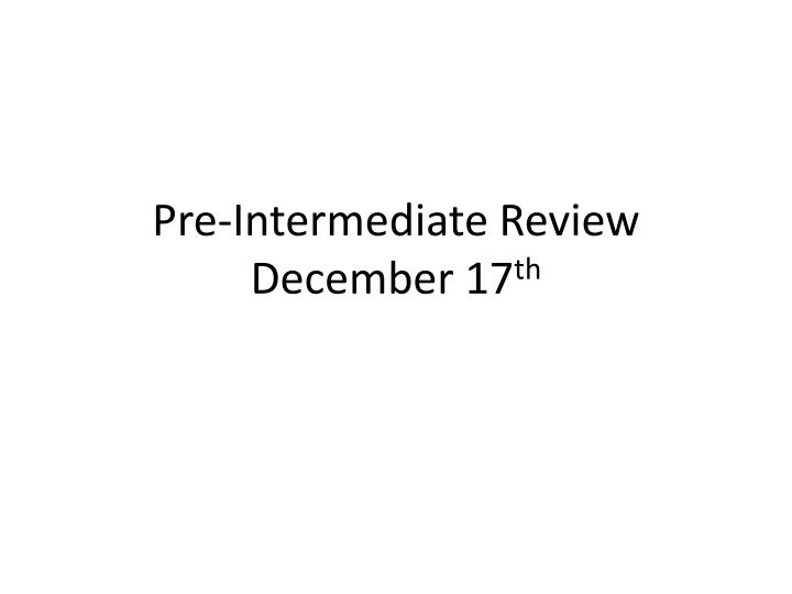 pre intermediate review december 17 th n.