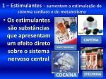 1 estimulantes aumentam a estimula o do sistema card aco e do metabolismo