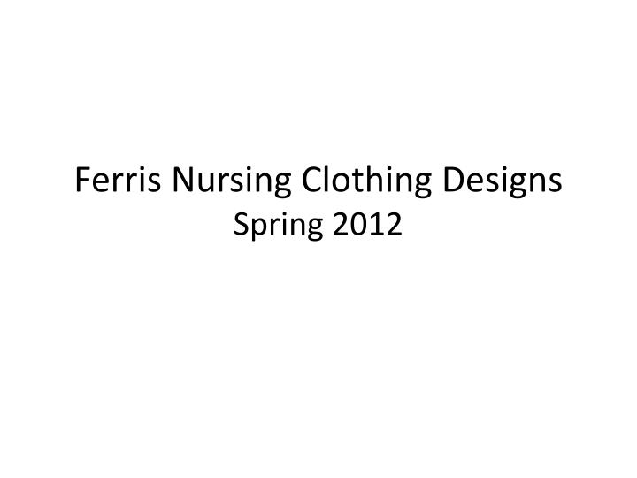 ferris nursing clothing designs spring 2012 n.