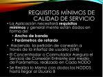 requisitos m nimos de calidad de servicio