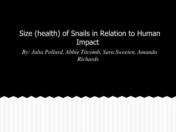 size health of snails in relation to human impact n.