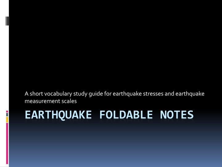 a short vocabulary study guide for earthquake stresses and earthquake measurement scales n.
