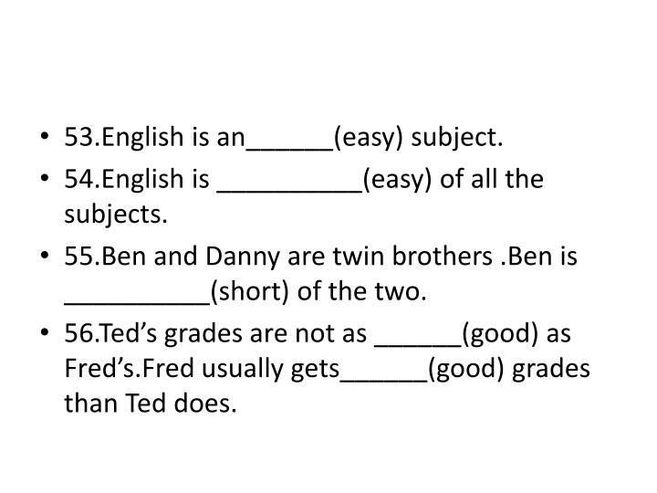 53.English is an______(easy) subject.