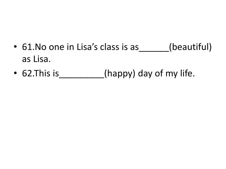 61.No one in Lisa's class is as______(beautiful) as Lisa.