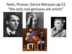 yeats picasso garcia marques pg 52 the only real geniuses are artists
