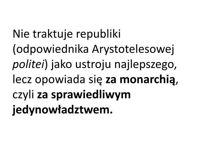 Nie traktuje republiki (odpowiednika Arystotelesowej