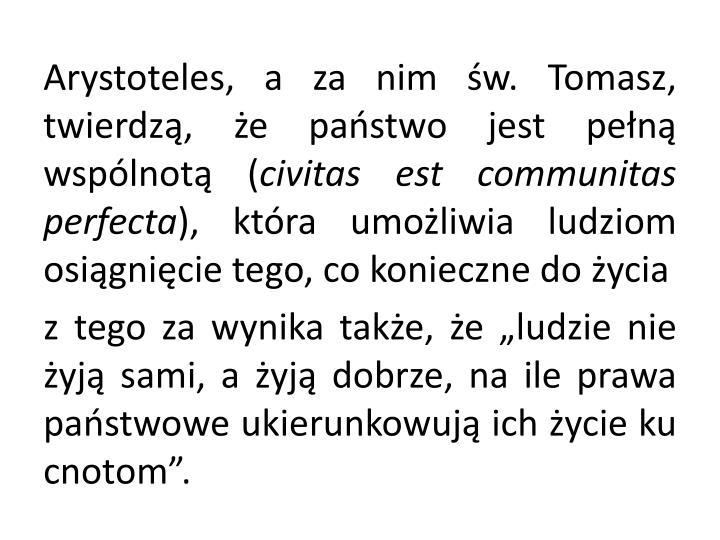 Arystoteles, a za nim św. Tomasz, twierdzą, że państwo jest pełną wspólnotą (