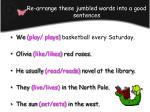 r e arrange these jumbled words into a good sentences
