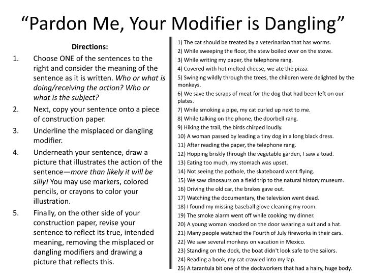 pardon me your modifier is dangling n.