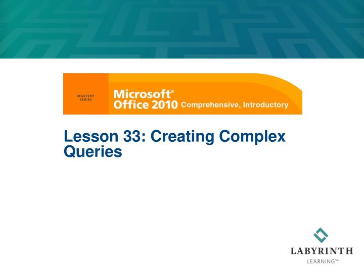 lesson 33 creating complex queries n.