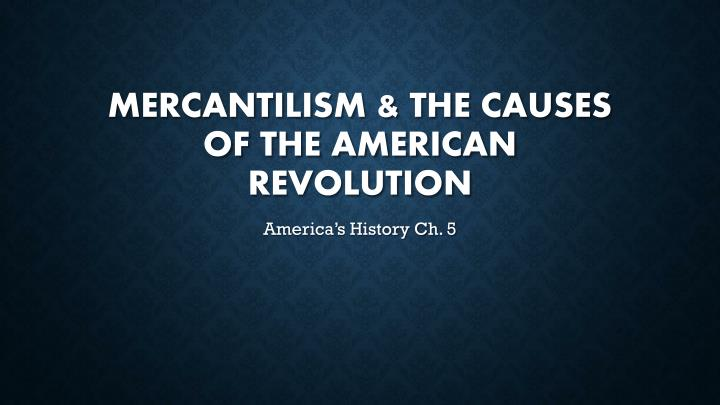 mercantilism the causes of the american revolution n.
