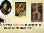 our true knowledg e of christ will be seen in our life styles 2 3 11