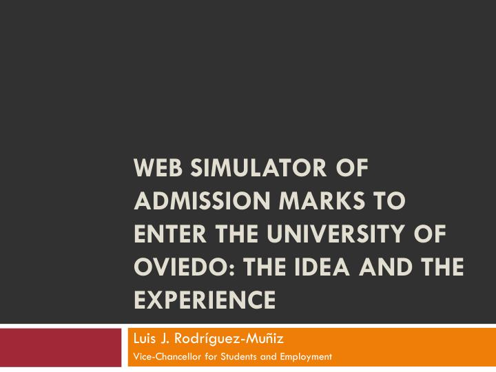web simulator of admission marks to enter the university of oviedo the idea and the experience