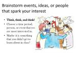 brainstorm events ideas or people that spark your interest