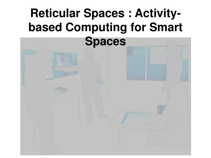 reticular spaces activity based computing for smart spaces n.