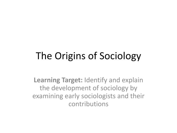 the development of sociology as a scientific study of a society Sociology definition, the science or study of the origin, development, organization, and functioning of human society the science of the fundamental laws of social relations, institutions, etc.