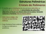 estruturas polim ricas cristais de pol meros8