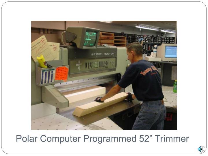 "Polar Computer Programmed 52"" Trimmer"