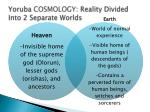 yoruba cosmology reality divided into 2 separate worlds