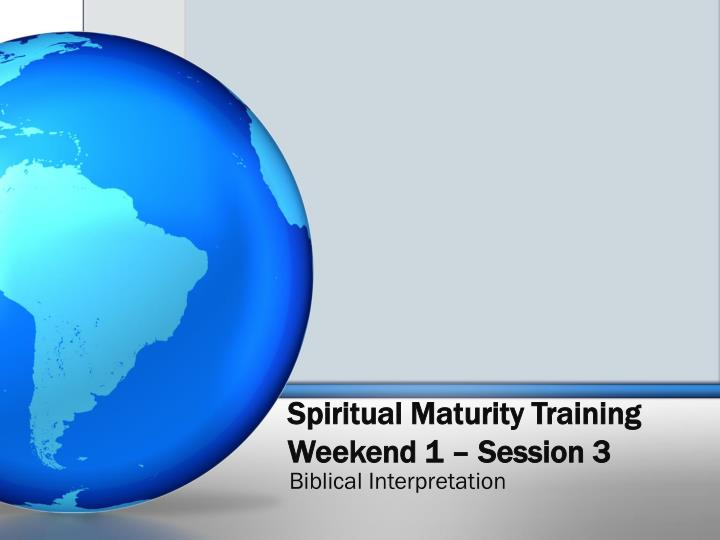 spiritual maturity training weekend 1 session 3 n.
