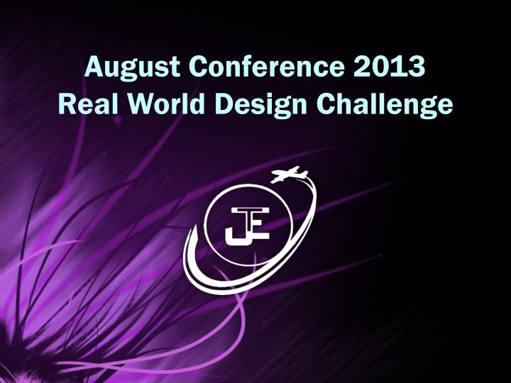 august conference 2013 real world design challenge n.