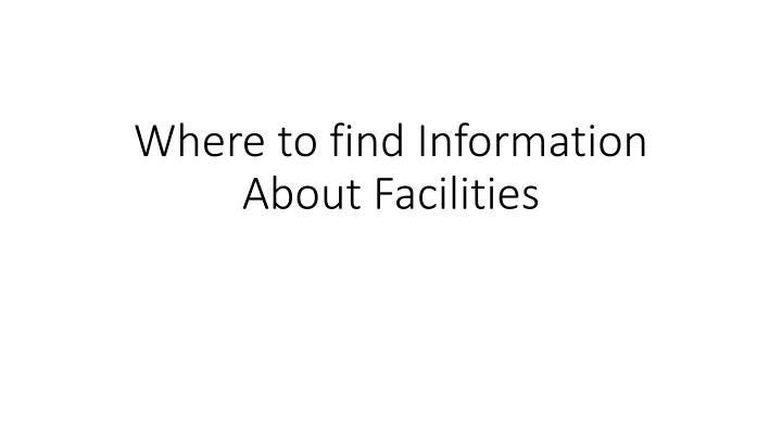 Where to find information about facilities