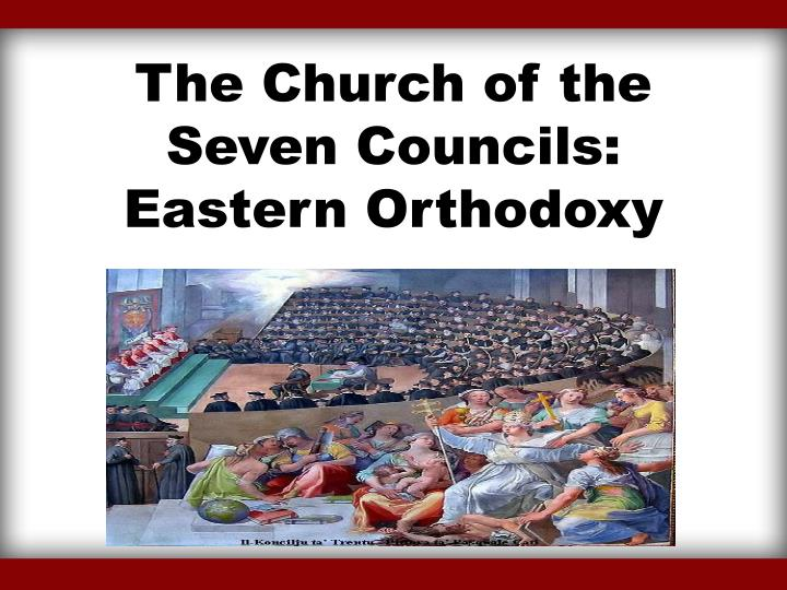 the church of the seven councils eastern orthodoxy n.