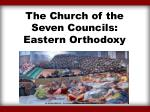 the church of the seven councils eastern orthodoxy